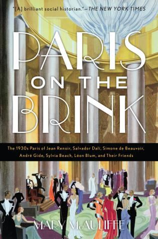 Cover image for the book Paris on the Brink: The 1930s Paris of Jean Renoir, Salvador Dalí, Simone de Beauvoir, André Gide, Sylvia Beach, Léon Blum, and Their Friends