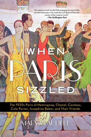 Cover image for the book When Paris Sizzled: The 1920s Paris of Hemingway, Chanel, Cocteau, Cole Porter, Josephine Baker, and Their Friends