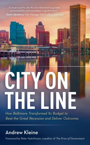 Cover image for the book City on the Line: How Baltimore Transformed Its Budget to Beat the Great Recession and Deliver Outcomes