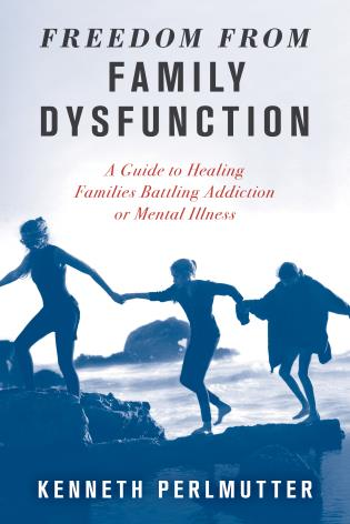 Cover image for the book Freedom from Family Dysfunction: A Guide to Healing Families Battling Addiction or Mental Illness
