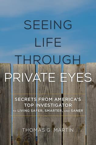 Cover image for the book Seeing Life through Private Eyes: Secrets from America's Top Investigator to Living Safer, Smarter, and Saner