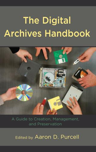 Cover image for the book The Digital Archives Handbook: A Guide to Creation, Management, and Preservation