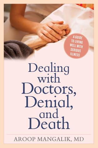 Cover image for the book Dealing with Doctors, Denial, and Death: A Guide to Living Well with Serious Illness