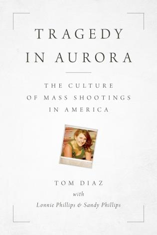 Cover image for the book Tragedy in Aurora: The Culture of Mass Shootings in America