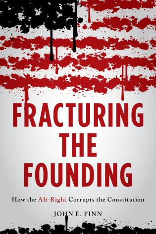 Cover image for the book Fracturing the Founding: How the Alt-Right Corrupts the Constitution