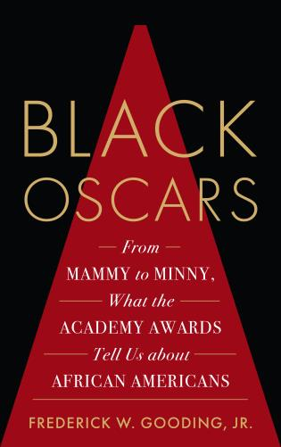 Cover image for the book Black Oscars: From Mammy to Minny, What the Academy Awards Tell Us about African Americans
