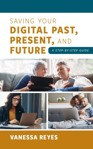 Cover image for the book Saving Your Digital Past, Present, and Future: A Step-by-Step Guide