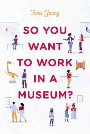 Cover image for the book So You Want to Work in a Museum?