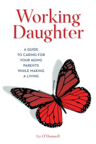 Cover image for the book Working Daughter: A Guide to Caring for Your Aging Parents While Making a Living