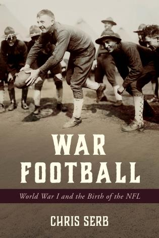 Cover image for the book War Football: World War I and the Birth of the NFL