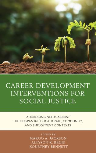 Cover image for the book Career Development Interventions for Social Justice: Addressing Needs across the Lifespan in Educational, Community, and Employment Contexts