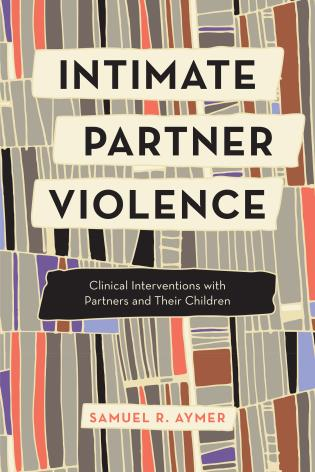 Cover image for the book Intimate Partner Violence: Clinical Interventions with Partners and Their Children