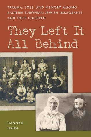 Cover image for the book They Left It All Behind: Trauma, Loss, and Memory Among Eastern European Jewish Immigrants and their Children
