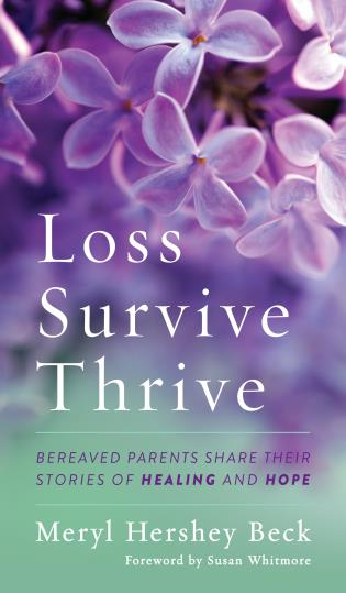 Cover image for the book Loss, Survive, Thrive: Bereaved Parents Share Their Stories of Healing and Hope