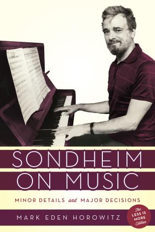 Cover image for the book Sondheim on Music: Minor Details and Major Decisions, The Less Is More Edition