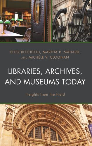 Cover image for the book Libraries, Archives, and Museums Today: Insights from the Field