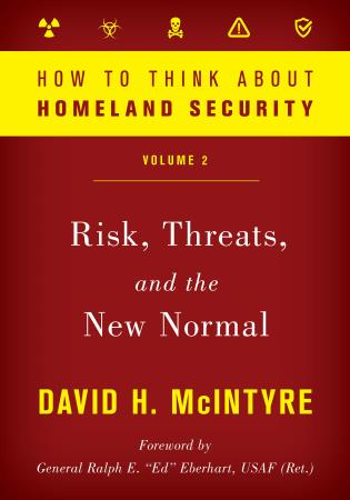 Cover image for the book How to Think about Homeland Security: Risk, Threats, and the New Normal, Volume 2