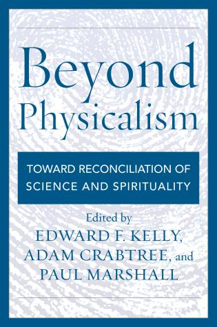 Cover image for the book Beyond Physicalism: Toward Reconciliation of Science and Spirituality