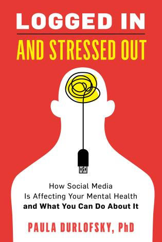 Cover image for the book Logged In and Stressed Out: How Social Media is Affecting Your Mental Health and What You Can Do About It