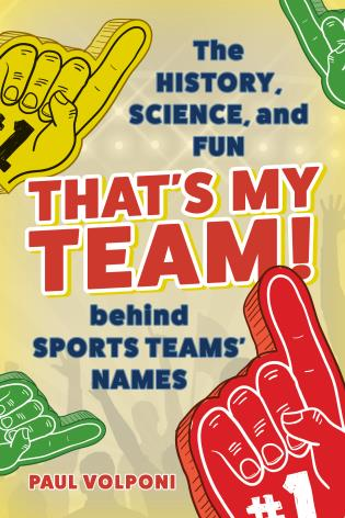 Cover image for the book That's My Team!: The History, Science, and Fun behind Sports Teams' Names