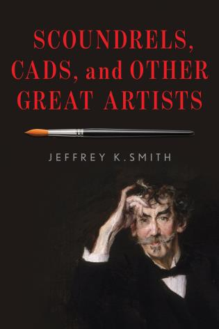 Cover image for the book Scoundrels, Cads, and Other Great Artists