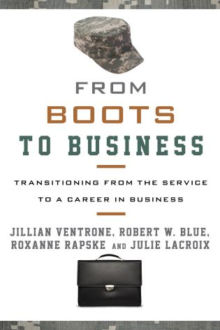 Cover image for the book From Boots to Business: Transitioning from the Service to a Career in Business