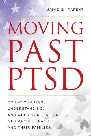 Cover image for the book Moving Past PTSD: Consciousness, Understanding, and Appreciation for Military Veterans and Their Families