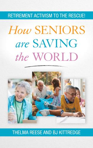 Cover image for the book How Seniors Are Saving the World: Retirement Activism to the Rescue!
