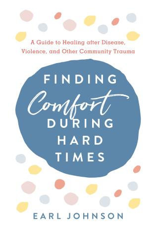 Cover image for the book Finding Comfort During Hard Times: A Guide to Healing after Disaster, Violence, and Other Community Trauma