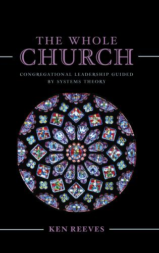 Cover image for the book The Whole Church: Congregational Leadership Guided by Systems Theory