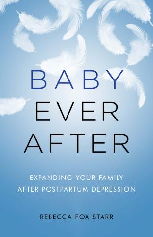 Cover image for the book Baby Ever After: Expanding Your Family After Postpartum Depression