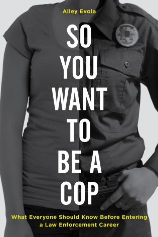 Cover image for the book So You Want to Be a Cop: What Everyone Should Know Before Entering a Law Enforcement Career