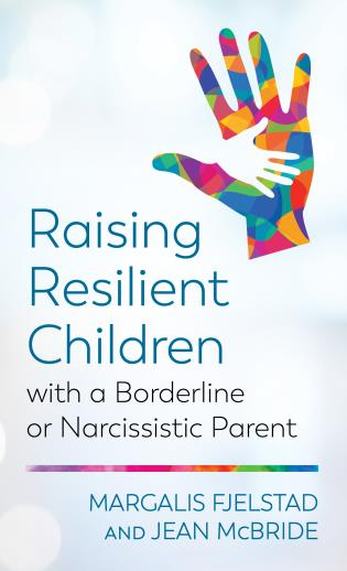 Cover image for the book Raising Resilient Children with a Borderline or Narcissistic Parent