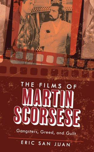 Cover image for the book The Films of Martin Scorsese: Gangsters, Greed, and Guilt