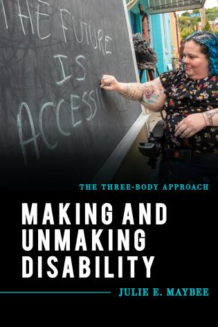 Cover image for the book Making and Unmaking Disability: The Three-Body Approach