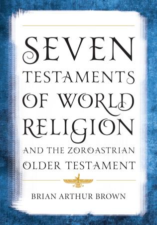 Cover image for the book Seven Testaments of World Religion and the Zoroastrian Older Testament