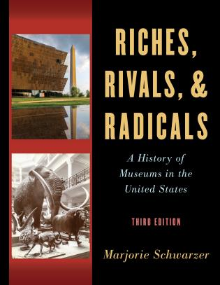 Cover image for the book Riches, Rivals, and Radicals: A History of Museums in the United States, Third Edition