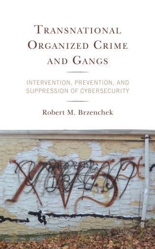 Cover image for the book Transnational Organized Crime and Gangs: Intervention, Prevention, and Suppression of Cybersecurity