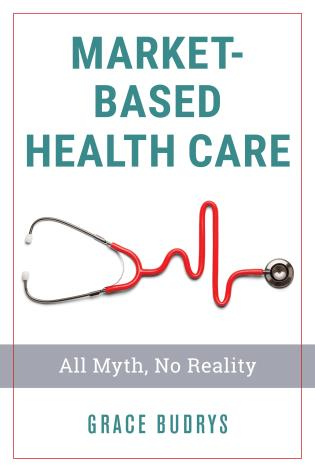 Cover image for the book Market-Based Health Care: All Myth, No Reality