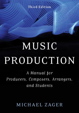 Cover image for the book Music Production: A Manual for Producers, Composers, Arrangers, and Students, Third Edition