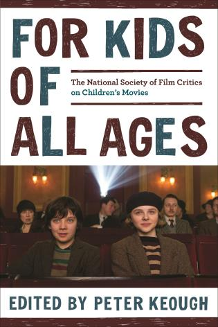 For Kids Of All Ages The National Society Of Film Critics On Children S Movies 9781538128589