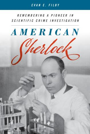 Cover image for the book American Sherlock: Remembering a Pioneer in Scientific Crime Investigation