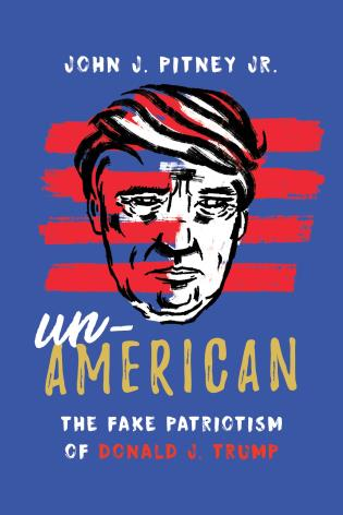 Cover image for the book Un-American: The Fake Patriotism of Donald J. Trump