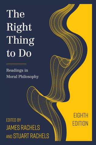 Cover image for the book The Right Thing to Do: Readings in Moral Philosophy, Eighth Edition