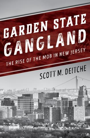 Cover image for the book Garden State Gangland: The Rise of the Mob in New Jersey