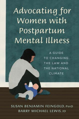 Cover image for the book Advocating for Women with Postpartum Mental Illness: A Guide to Changing the Law and the National Climate