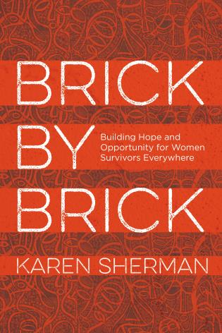 Cover image for the book Brick by Brick: Building Hope and Opportunity for Women Survivors Everywhere