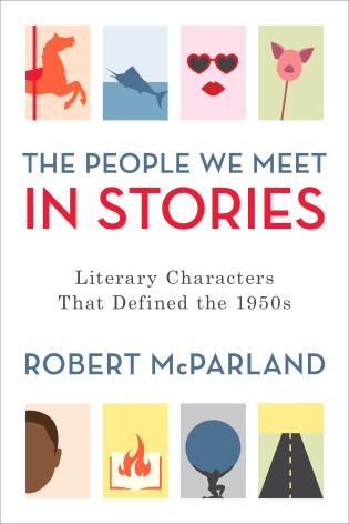 Cover image for the book The People We Meet in Stories: Literary Characters That Defined the 1950s