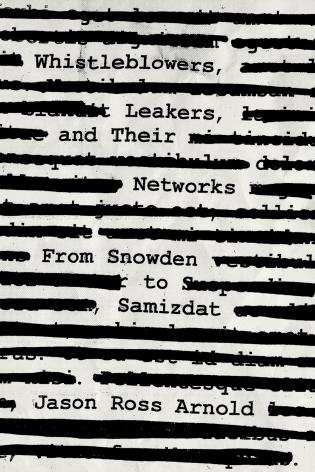 Cover image for the book Whistleblowers, Leakers, and Their Networks: From Snowden to Samizdat