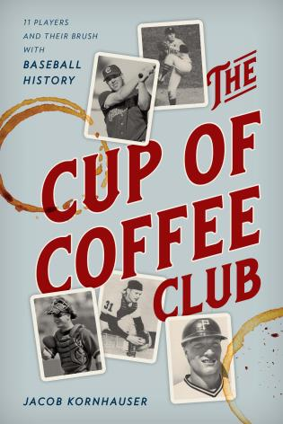 Cover image for the book The Cup of Coffee Club: 11 Players and Their Brush with Baseball History